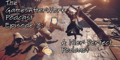 The GamesAfterWork Podcast 03: A Nier Perfect Podcast