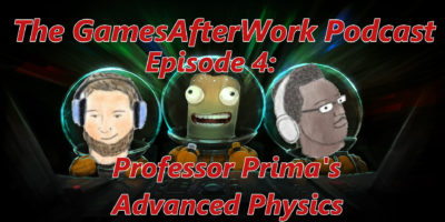 The GamesAfterWork Podcast 04: Professor Prima's Advanced Physics