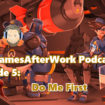 The GamesAfterWork Podcast 05: Do Me First