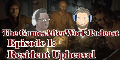 The GamesAfterWork Podcast 01: Resident Upheaval