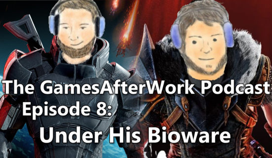 The GamesAfterWork Podcast Episode 08: Under His Bioware