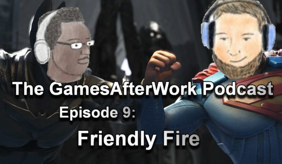 The GamesAfterWork Podcast Episode 09: Friendly Fire