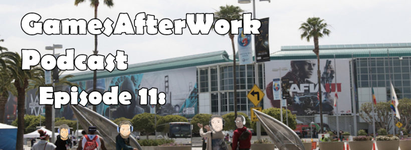 The GamesAfterWork Podcast Episode 11: Eventually Examining E3